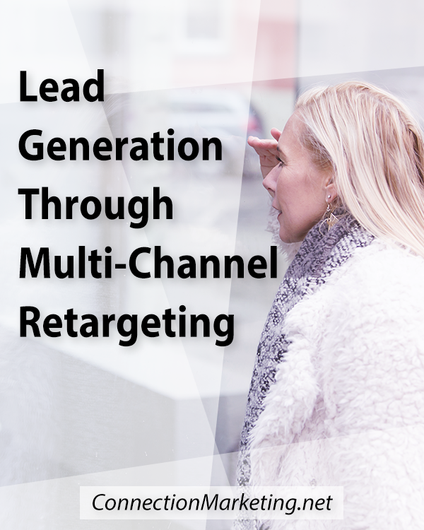 Lead Generation Through Multi-Channel Retargeting | Connection Marketing