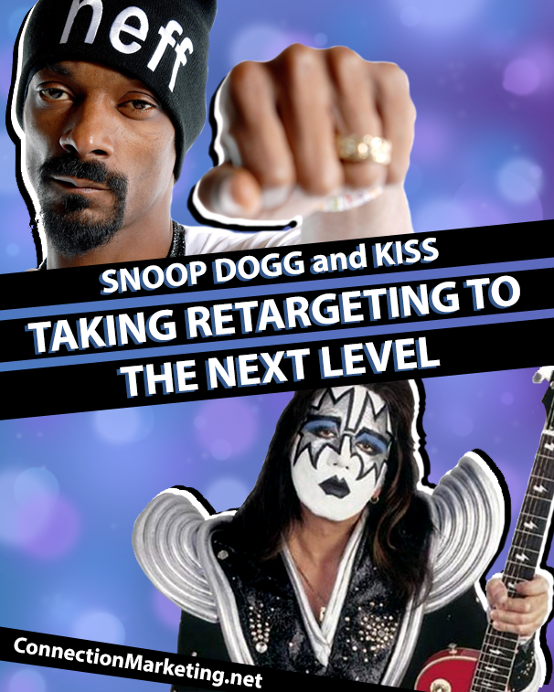 Snoop Dogg and KISS – Taking Retargeting to the Next Level | Connection Marketing