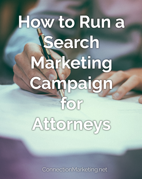 How to Run a Search Marketing Campaign for Attorneys | Connection Marketing