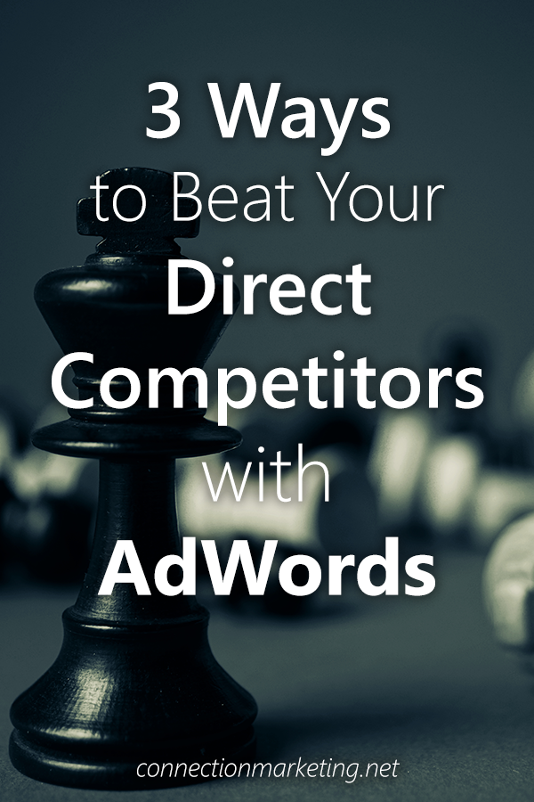 3 ways to beat your direct competitors with adwords